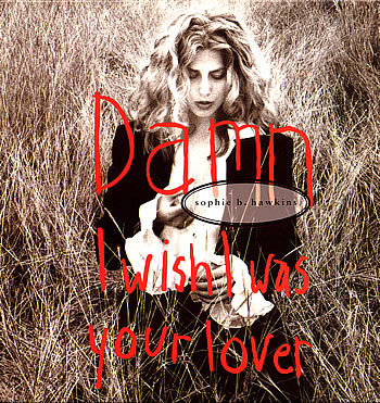 Sophie B. Hawkins Damn I Wish I Was Your Lover02.jpg